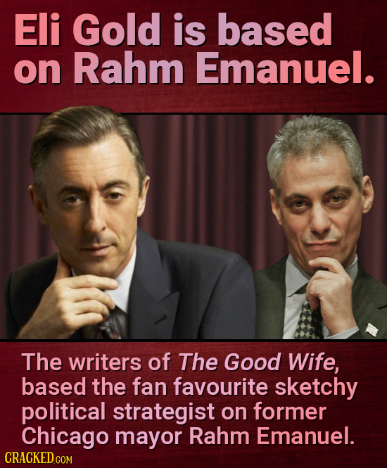 Eli Gold is based on Rahm Emanuel. The writers of The Good Wife, based the fan favourite sketchy political strategist on former Chicago mayor Rahm Ema