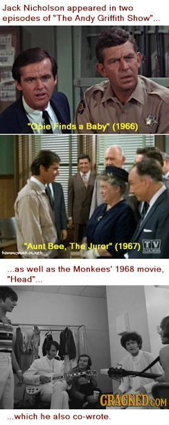 Jack Nicholson appeared in two episodes of The Andy Griffith Show Opie Finds a Baby (1966) Aunt Bee, The Juror (1967) TIV SO ...as well as the Mo