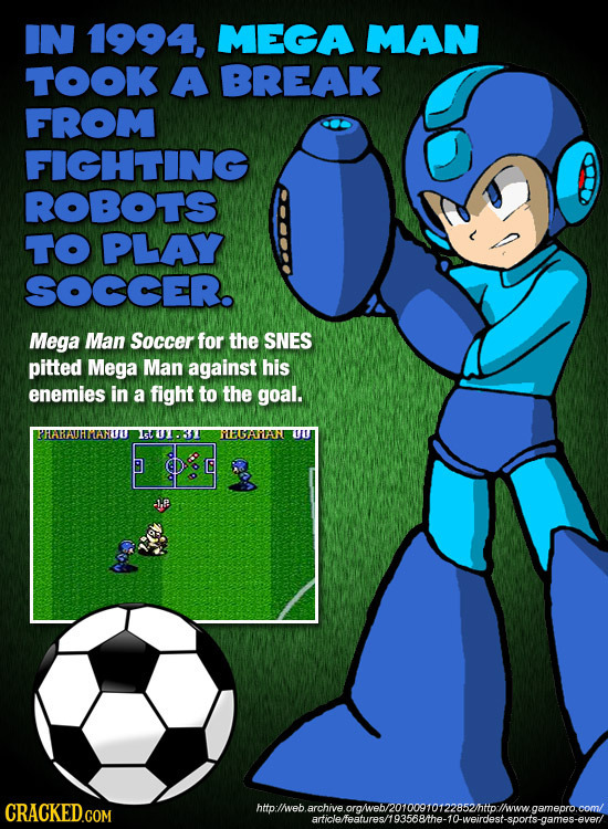IN 1994, MEGA MAN TOOK A BREAK FROM FIGHTING ROBOTS TO PLAY SOCCER Mega Man Soccer for the SNES pitted Mega Man against his enemies in a fight to the