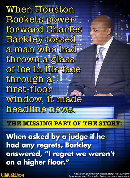 When Houston Rockets power forward Charles Barkley tossed a man who had: thrown a glass of ice in his face through a first-floor window, it made headl