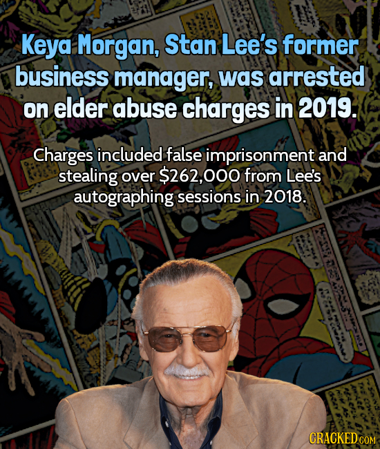 Keya Morgan, Stan Lee's former business manager, was arrested on elder abuse charges in 2019. Charges included false imprisonment and stealing over $2