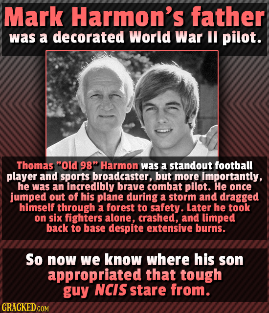 Mark Harmon's father was a decorated World War pilot. Thomas Old 98 Harmon was a standout football player and sports broadcaster, but more important