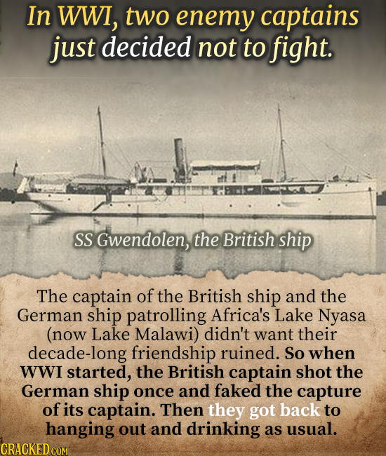 In WWI, two enemy captains just decided not to fight. SS Gwendolen, the British ship The captain of the British ship and the German ship patrolling Af