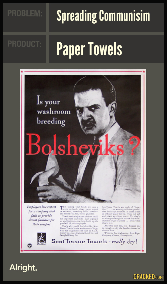 PROBLEM: Spreading Communisim PRODUCT: Paper Towels Is your washroom breeding Bolsheviks? Employees lose respect for a company that boles fails erunbl
