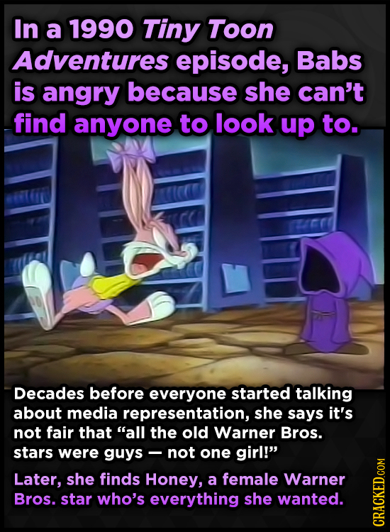 In a 1990 Tiny Toon Adventures episode, Babs is angry because she can't find anyone to look up to. Decades before everyone started talking about media