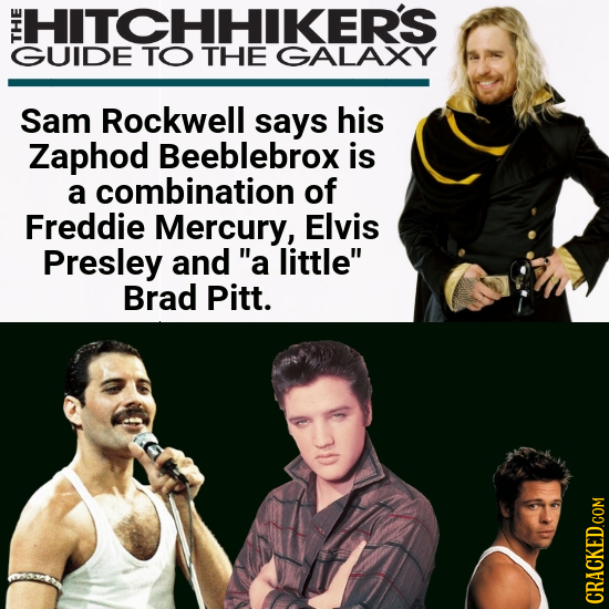 HITCHHIKERS THE GUIDE TO THE GALAXY Sam Rockwell says his Zaphod Beeblebrox is a combination of Freddie Mercury, Elvis Presley and a little Brad Pit