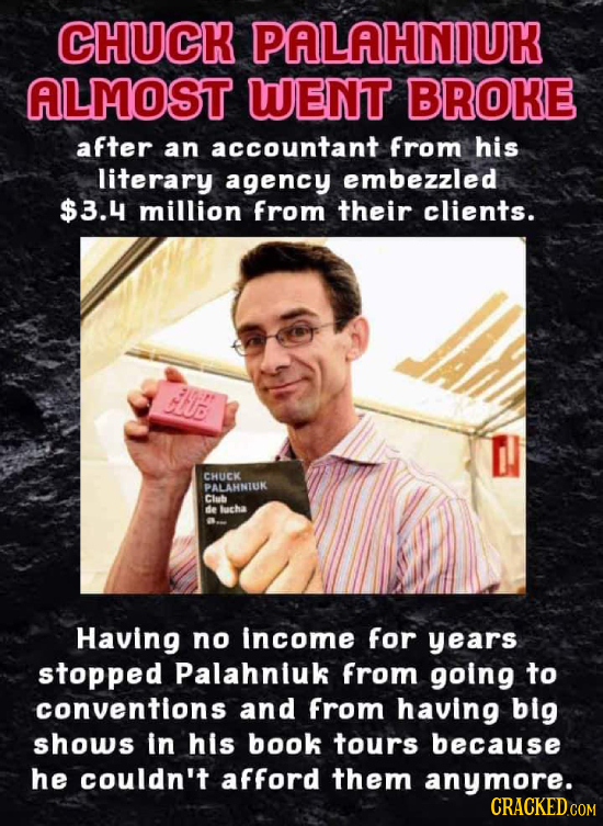 CHUCK PALAHNIUK ALMOST WENT BROKE after an accountant from his literary agency embezzled $3.4 million from their clients. CUB CHUCK PALAHNIUK Club de