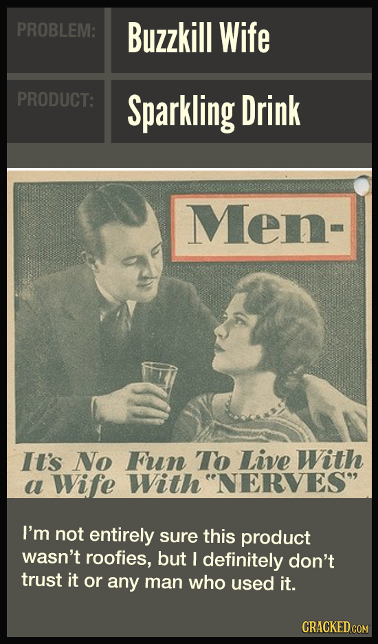 PROBLEM: Buzzkill Wife PRODUCT: Sparkling Drink Men- It's No Fun To Live With a Wife With NERVES I'm not entirely sure this product wasn't roofies,