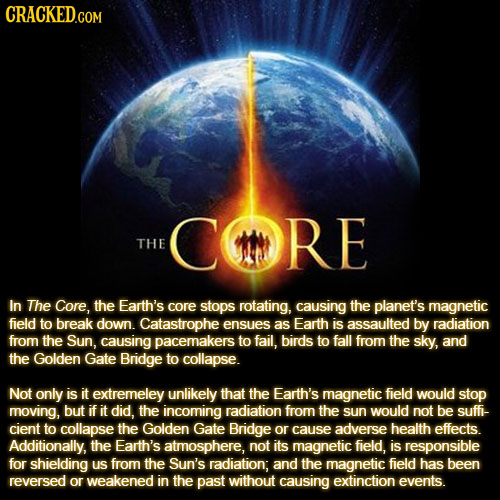 CRACKEDGOM MRE THE In The Core, the Earth's core stops rotating, causing the planet's magnetic field to break down. Catastrophe ensues as Earth is ass
