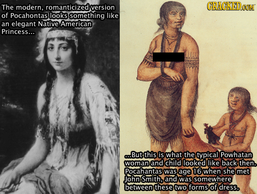 The modern, romanticized version CRACKED of Pocahontas looks something like American an elegant Native Princess... .But this is what the typical Powha