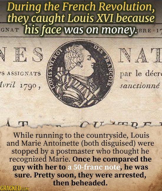During the French Revolution, they caught Louis XVI because his GNAT face was on money. BRE 1 ES DES NAT HI.ROI S ASSIONATS par le decr vril 1790, san