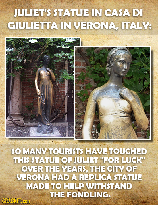JULIET'S STATUE IN CASA DI GIULIETTA IN VERONA, ITALY: so MANY TOURISTS HAVE TOUCHED THIS STATUE OF JULIET FOR LUCK OVER THE YEARS, THE CITY OF VERO