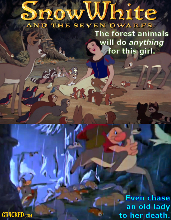 Snowwhite ANO THE SEVEN DWARFS The forest animals will do anything for this girl. Even chase an old lady to her death.