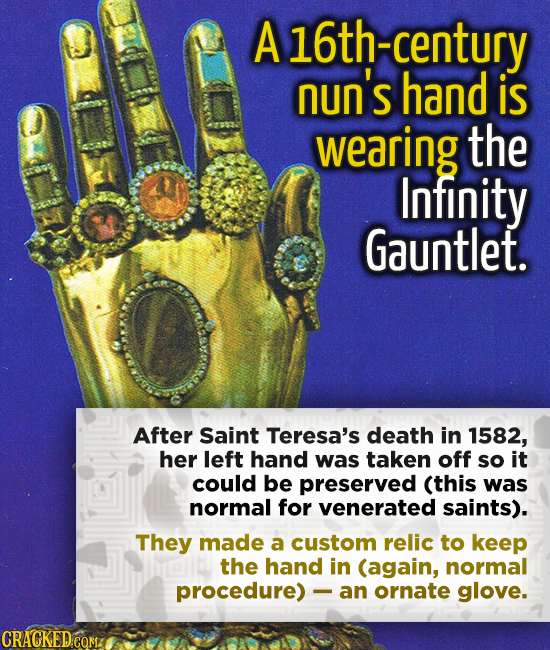 A 16th-century nun's hand is wearing the Infinity Gauntlet. After Saint Teresa's death in 1582, her left hand was taken off so it could be preserved (