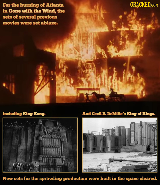 For the burning of Atlanta CRACKEDcO in Gone with the Wind, the sets of several previous movies were set ablaze. Including King Kong. And Cecil B. DeM
