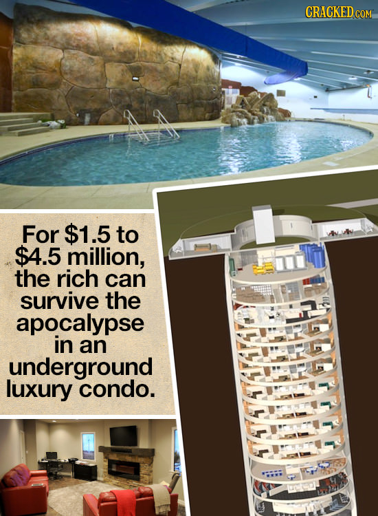 CRACKED c COM For $1.5 to $4.5 million, the rich can survive the apocalypse in an underground luxury condo. COIKIE