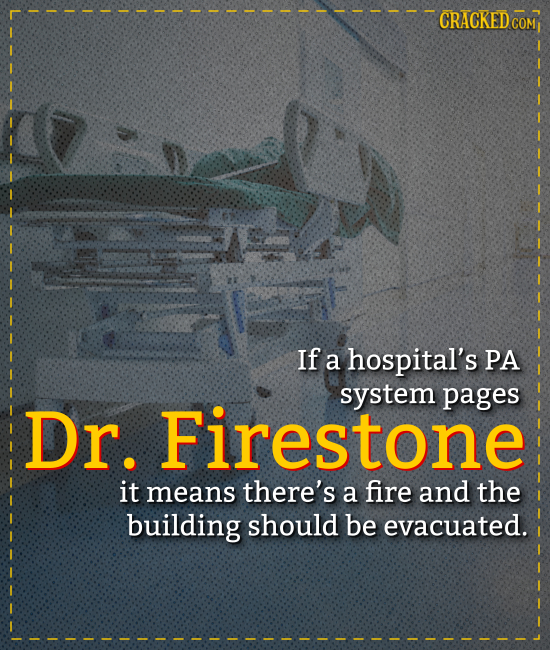 CRACKED COM If a hospital's PA system pages Dr. Firestone it means there's a fire and the building should be evacuated.