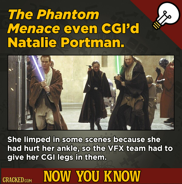 13 Cool Things You Didn't Know About Movies (And Other Stuff) - The Phantom Menace even cGI'd Natalie Portman.