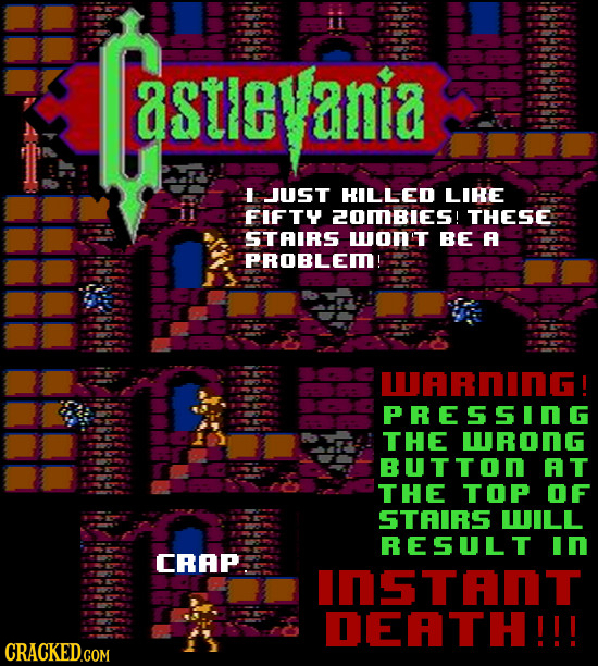 Ta8tEVania astleanid I JUST HILLED LIRE FIFTY 20MBIES! THESE STAIRS won't BE PROBLEI! WARnING ! PRESSING THE WRONG BUTTON AT THE TOP OF STAIRS WILL RE