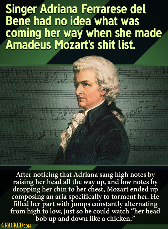 Singer Adriana Ferrarese del Bene had no idea what was coming her way when she made Amadeus Mozart's shit list. After noticing that Adriana sang high