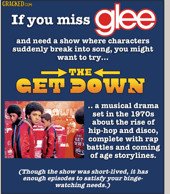 CRACKED COM glee If you miss and need a show where characters suddenly break into song, you might want to try... THE GET DOWN ..a musical drama ON set