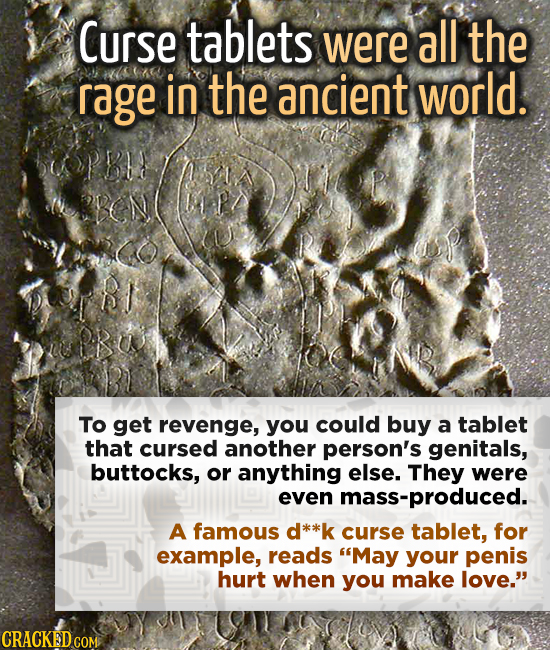 Curse tablets were all the rage in the ancient world. BON BI To get revenge, you could buy a tablet that cursed another person's genitals, buttocks, o
