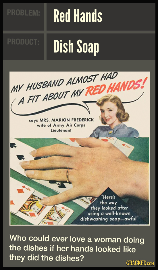 PROBLEM: Red Hands PRODUCT: Dish Soap HAD ALMOST MY HUSBAND RED HANDS! My A FIT ABOUT says MRS. MARION FREDERICK wife of Army Air Corps Lieutenant He
