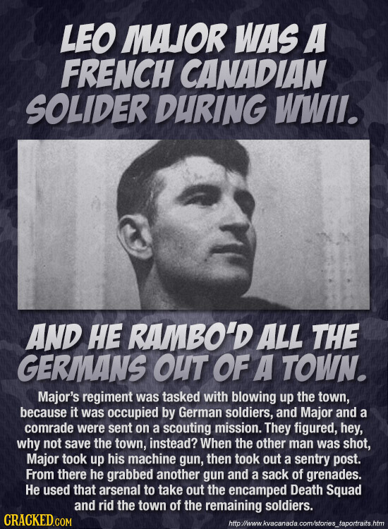 LEO MAJOR WAS A FRENCH CANADIAN SOLIDER DURING WWII. AND HE RAMBO'D ALL THE GERMANS OUT OF A TOWN. Major's regiment was tasked with blowing up the tow