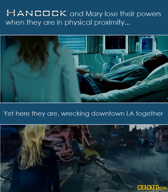 HANCOCK and Mary lose their powers when they are in physical proximity... Yet here they are, wrecking downtown LA together CRACKED COM