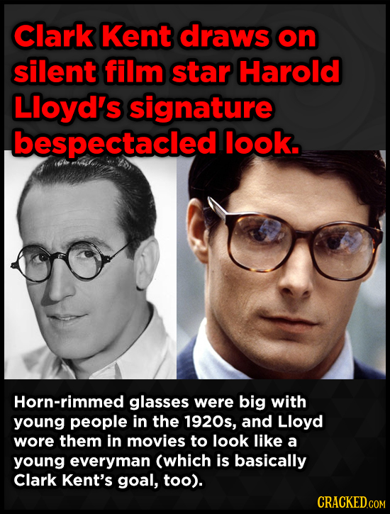 Clark Kent draws on silent film star Harold Lloyd's signature bespectacled look. Horn-rimmed glasses were big with young people in the 1920s, and Lloy