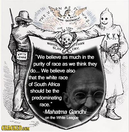 Unexpected quote from Mahatma Gandhi - We believe as much in the purity of race as we think they do... We believe also that the white race of South Africa should be the predominating race.