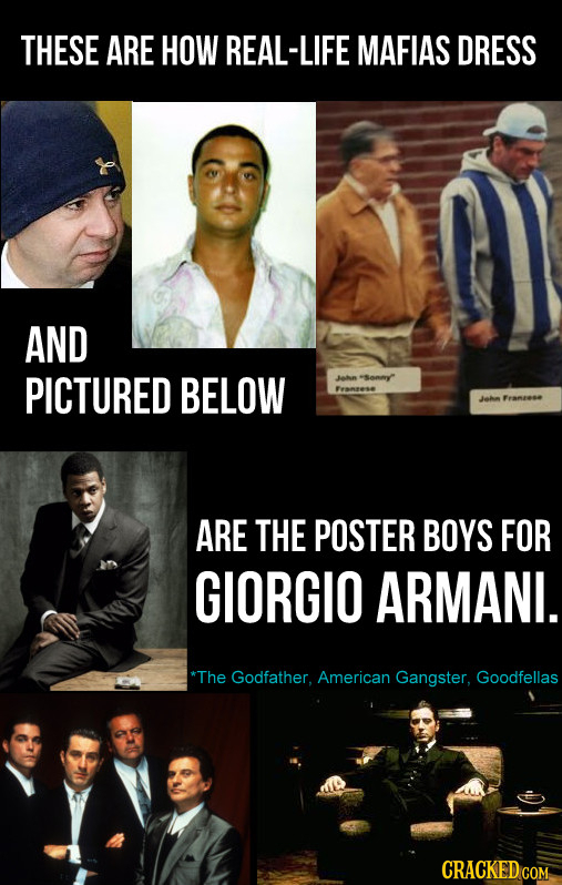 THESE ARE HOW REAL-LIFE MAFIAS DRESS AND PICTURED BELOW Jahn sonny Femeese Jahn Framtese ARE THE POSTER BOYS FOR GIORGIO ARMANI. *The Godfather. Ameri