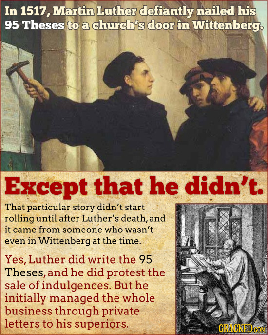 In 1517, Martin Luther defiantly nailed his 95 Theses to a church's door in Wittenberg. Except that he didn't. That particular story didn't start roll