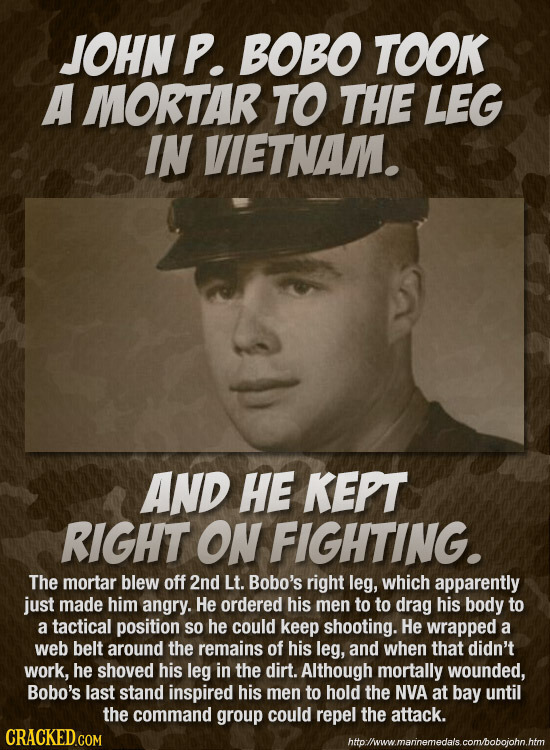 JOHN P. BOBO TOOK A MORTAR TO THE LEG IN VIETNAM. AND HE KEPT RIGHT ON FIGHTING. The mortar blew off 2nd Lt. Bobo's right leg, which apparently just m