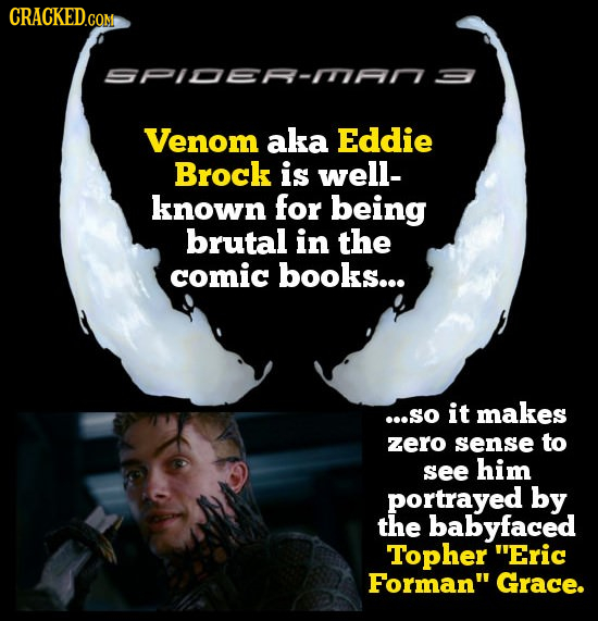 CRACKED.COM SPIOER-AN3 Venom aka Eddie Brock is well- known for being brutal in the comic books... ...so it makes zero sense to see him portrayed by t
