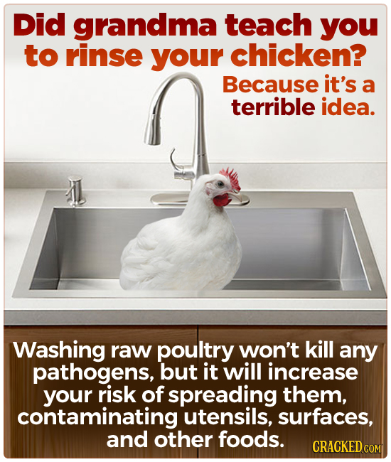 Did grandma teach you to rinse your chicken? Because it's a terrible idea. Washing raw poultry won't kill any pathogens, but it will increase your ris