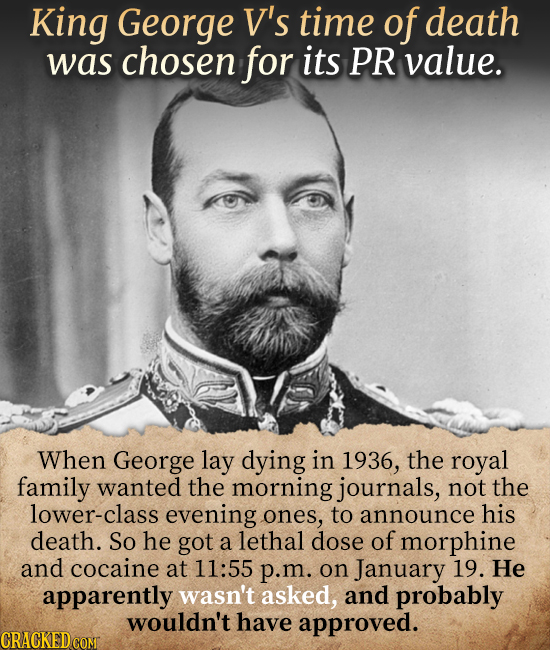 King George V's time of death wAs chosen for its PR value. When George lay dying in 1936, the royal family wanted the morning journals, not the lower-