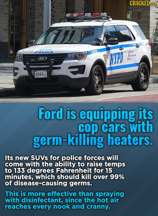 CRACKEDO POLICG Cord 5563 Ford is equipping its cop cars with germ-killing heaters. Its new SUVs for police forces will come with the ability to raise