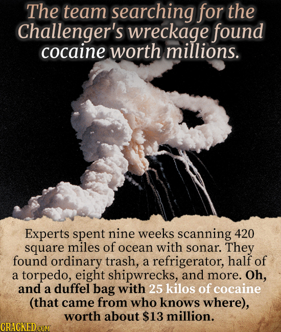 The team searching for the Challenger's wreckage found cocaine worth millions. Experts spent nine weeks scanning 420 square miles of ocean with sonar.