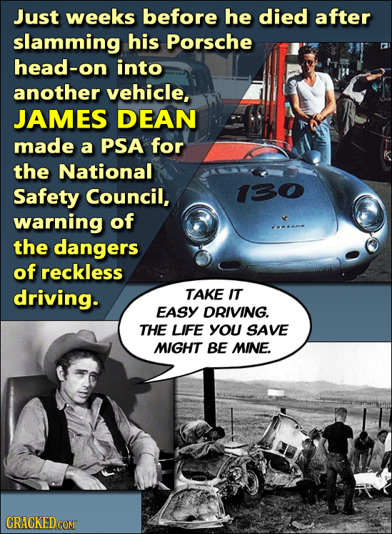 Just weeks before he died after slamming his Porsche head-on into another vehicle, JAMES DEAN made a PSA for the National Safety Council, 130 warning