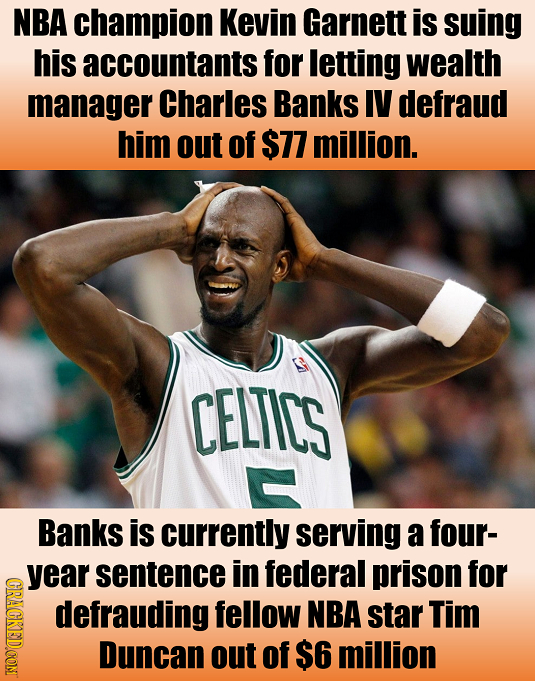 NBA champion Kevin Garnett is suing his accountants for letting wealth manager Charles Banks IV defraud him out of $77 million. CELTICS - Banks is cur