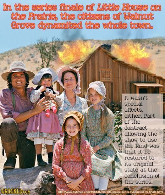 In the series finale of Little House on the Praoirie, the citizens of Walnut Grove dynamited the whole town. It wasn't special effects, either. Part o