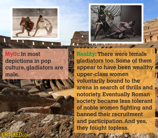 Myth: In most Reality: There were female depictions in pop gladiators too. Some of them culture, gladiators are appear to have been wealthy male. uppe