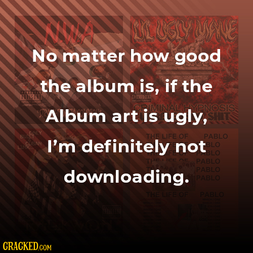 No matter how good the album is, if the DIEAT A97S08T PNOSIS Album art is ugly, THE LIFE OF PABLO I'm definitely not PABLO downloading. PABLO PABLO TH