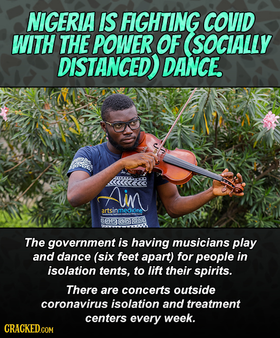 NIGERIA IS FIGHTING COVID WITH THE POWER OF SOCIALLY DISTANCED DANCE. SAAm Alin artsinmedicine 00006@bd The government is having musicians play and da