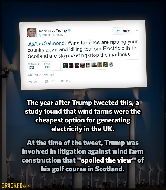 Donaid J. Trump Follow @realdonadtrump .@AlexSalmond, Wind turbines are ripping your country apart and killing tourism.Electric bills in Scotland the