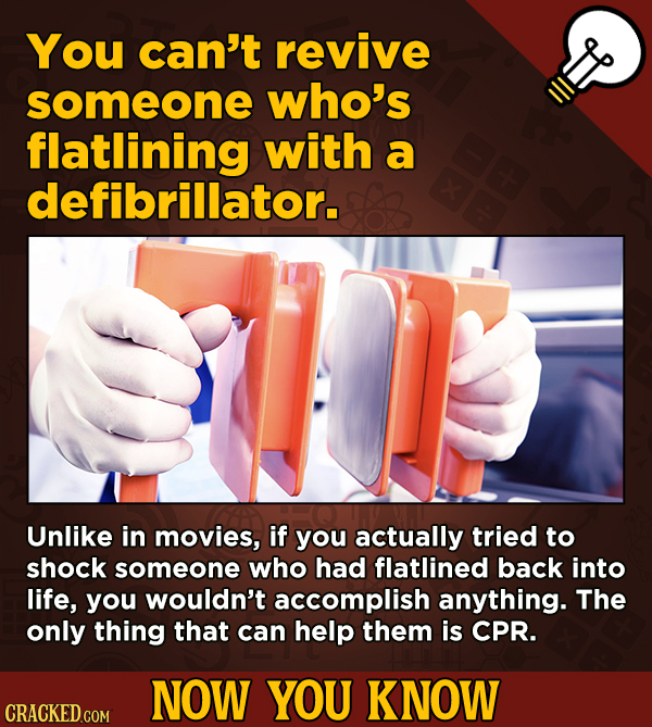13 Cool Things You Didn't Know About Movies (And Other Stuff) - You can't revive someone who's flatlining with a defibrillator.