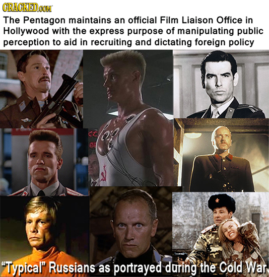 CRACKEDOON The Pentagon maintains an official Film Liaison Office in Hollywood with the express purpose of manipulating public perception to aid in re