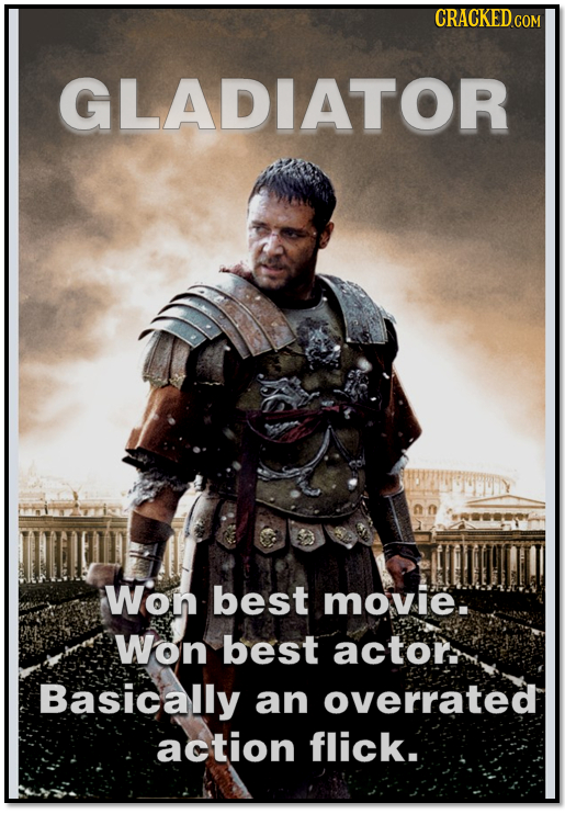 CRACKED COM GLADIATOR Won best movie. Won best acton Basically an overrated action flick.