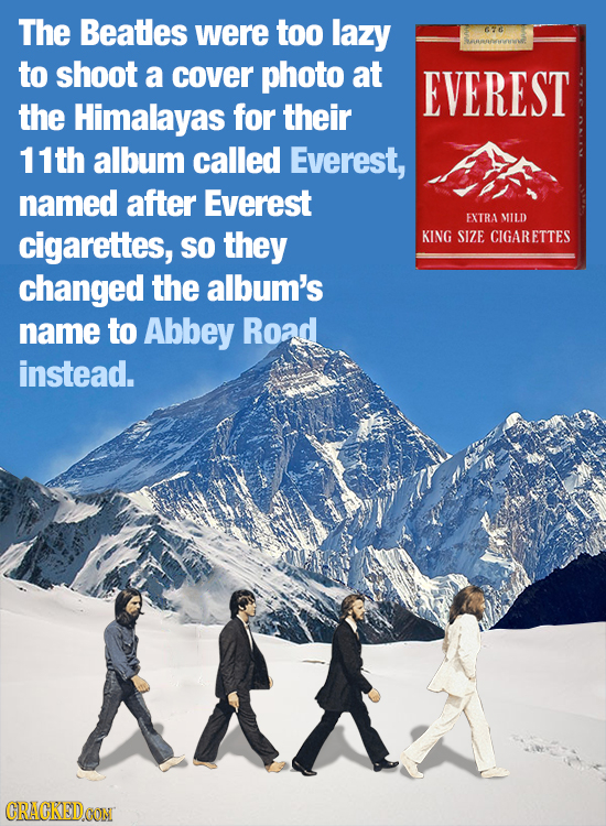 The Beatles were too lazy 626 to shoot a cover photo at EVEREST the Himalayas for their 1th album called Everest, named after Everest EXTRA MILD cigar